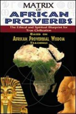 book contains color plates ISBN: 1-884564-74-7 $27.95 U.S. 49-MATRIX OF AFRICAN PROVERBS: The Ethical and Spiritual
