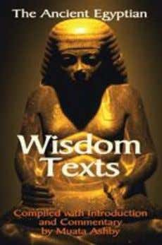 47. The Ancient Egyptian Wisdom Texts -Compiled by Muata Ashby The Ancient Egyptian WisdomTexts are