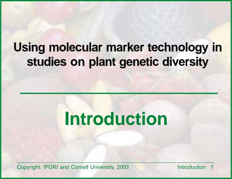 Using molecular marker technology in studies on plant genetic diversity Introduction Copyright: IPGRI and Cornell