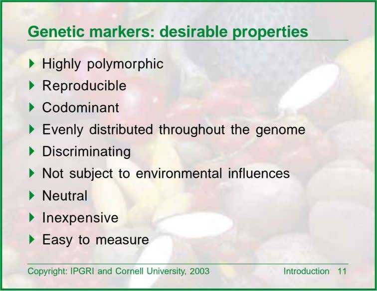 Genetic markers: desirable properties ! Highly polymorphic ! Reproducible ! Codominant ! Evenly distributed throughout