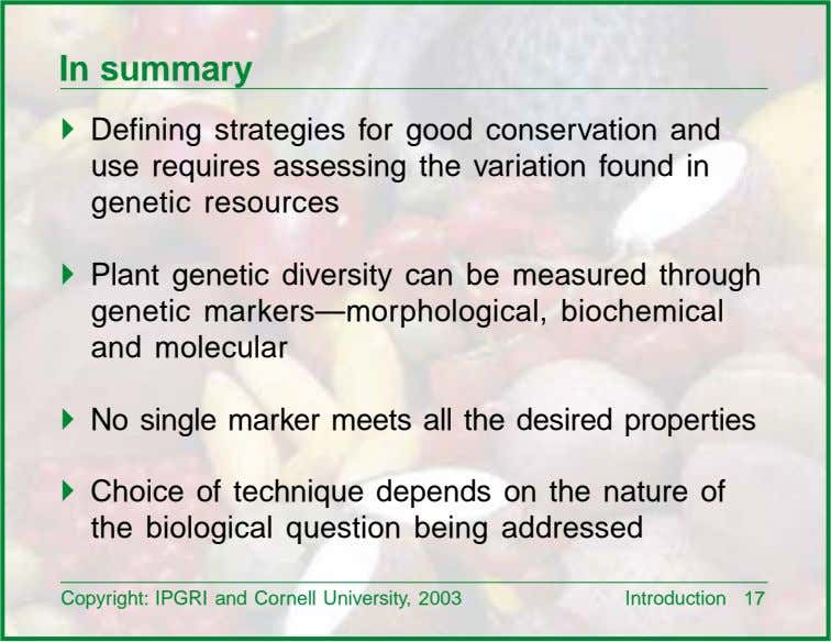 In summary ! Defining strategies for good conservation and use requires assessing the variation found
