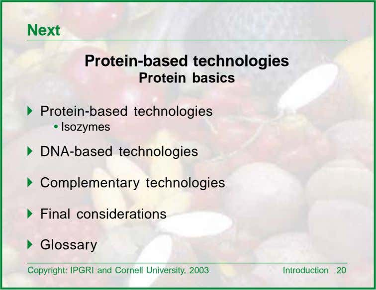 Next Protein-based technologies Protein basics ! Protein-based technologies • Isozymes ! DNA-based technologies !