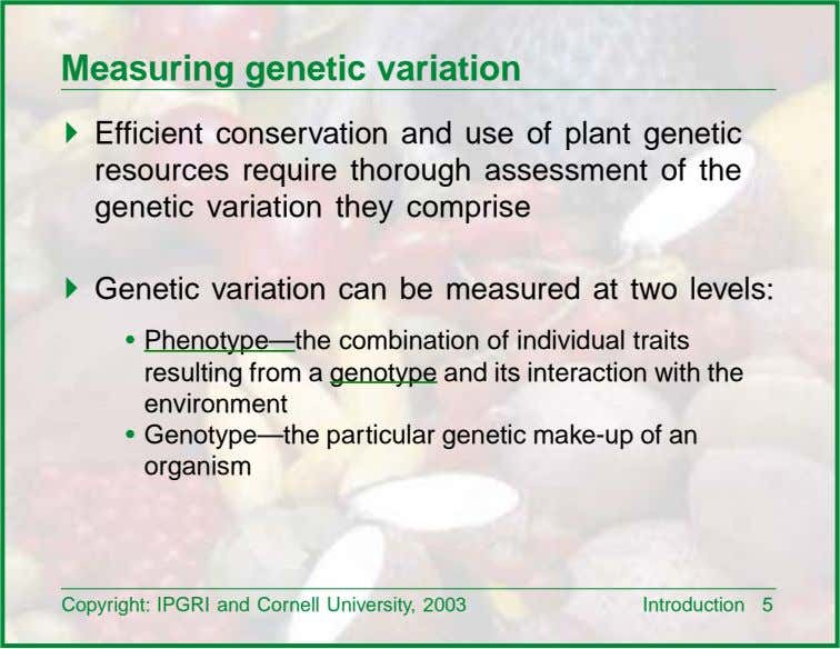 Measuring genetic variation ! Efficient conservation and use of plant genetic resources require thorough assessment