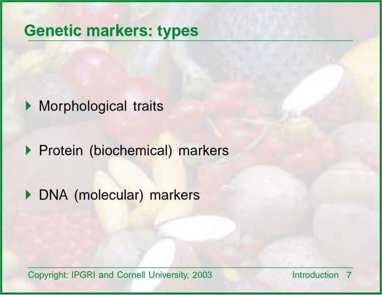 Genetic markers: types ! Morphological traits ! Protein (biochemical) markers ! DNA (molecular) markers Copyright:
