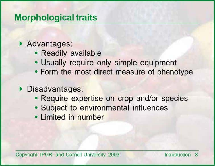 Morphological traits ! Advantages: • Readily available • Usually require only simple equipment • Form