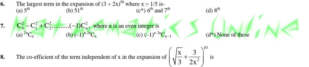 6. The largest term in the expansion of (3 + 2x) 50 where x =