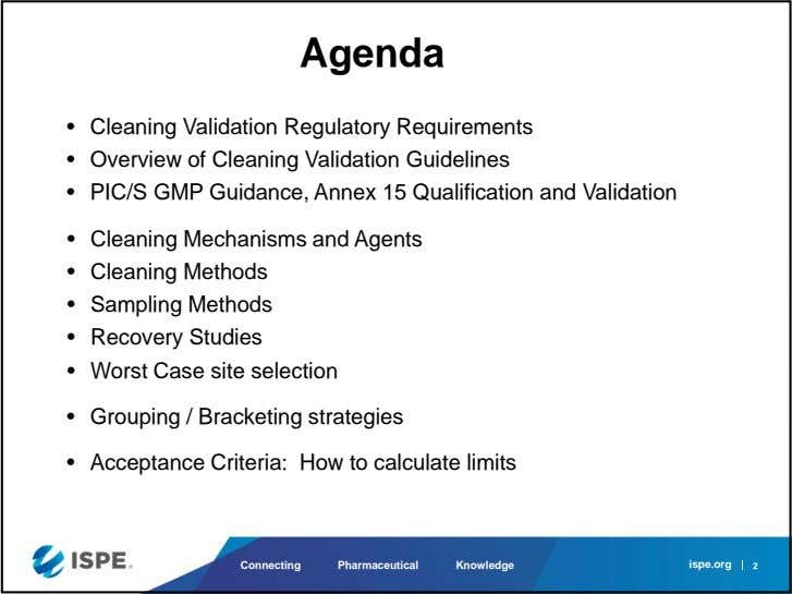 Agenda • Cleaning Validation Regulatory Requirements • Overview of Cleaning Validation Guidelines • PIC/S GMP