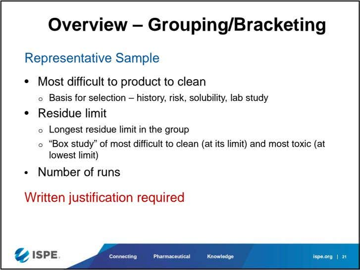 Overview – Grouping/Bracketing Representative Sample • Most difficult to product to clean o Basis for