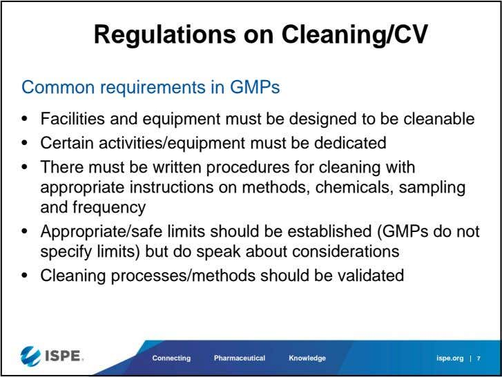 Regulations on Cleaning/CV Common requirements in GMPs • Facilities and equipment must be designed to