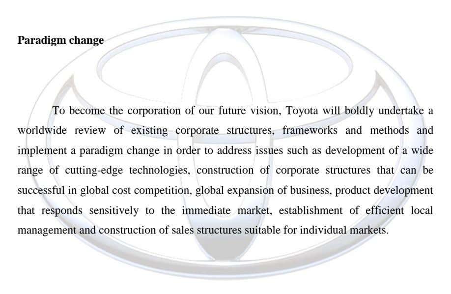 Paradigm change To become the corporation of our future vision, Toyota will boldly undertake a worldwide