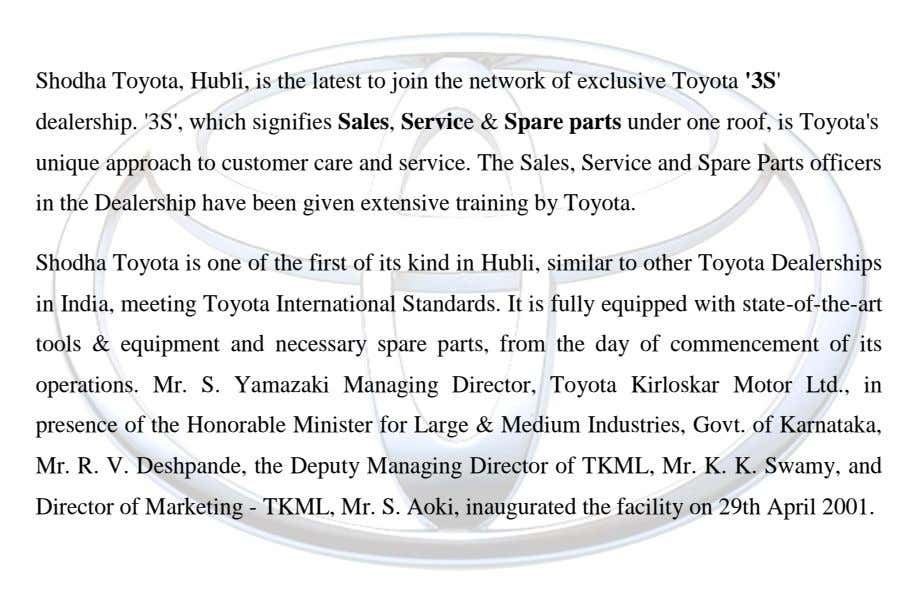 Shodha Toyota, Hubli, is the latest to join the network of exclusive Toyota '3S' dealership. '3S',