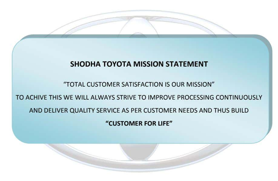 "SHODHA TOYOTA MISSION STATEMENT ""TOTAL CUSTOMER SATISFACTION IS OUR MISSION"" TO ACHIVE THIS WE WILL ALWAYS"