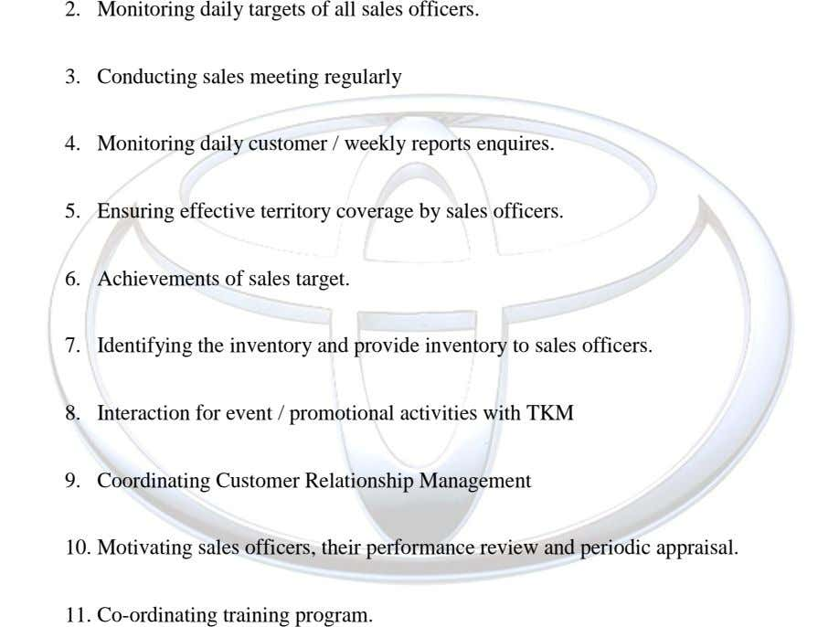 2. Monitoring daily targets of all sales officers. 3. Conducting sales meeting regularly 4. Monitoring daily