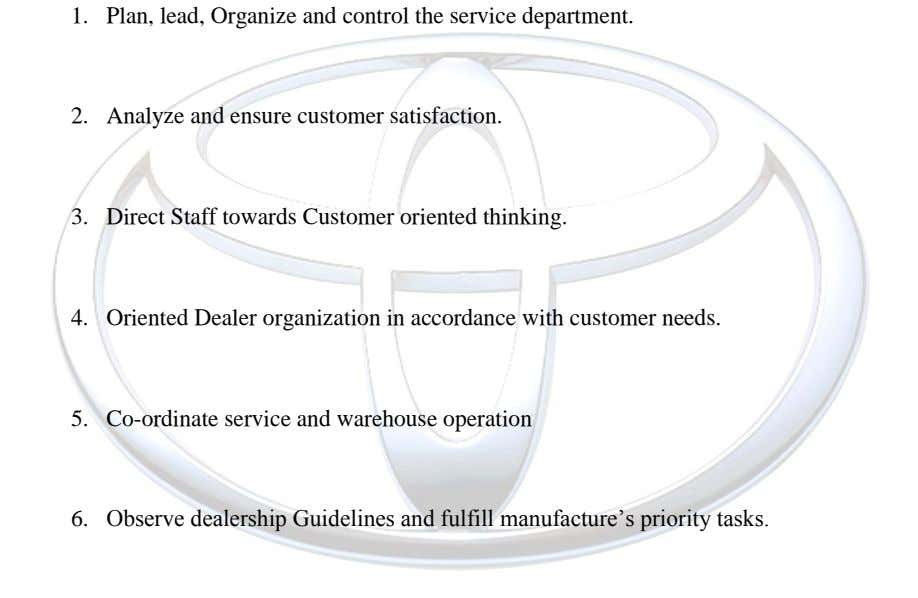 1. Plan, lead, Organize and control the service department. 2. Analyze and ensure customer satisfaction. 3.