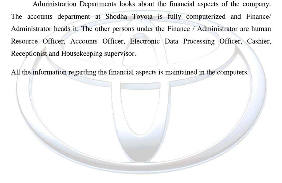 Administration Departments looks about the financial aspects of the company. The accounts department at Shodha Toyota