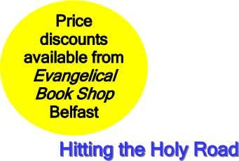 Price discounts available from Evangelical Book Shop Belfast HittingHitting thethe HolyHoly RoadRoad