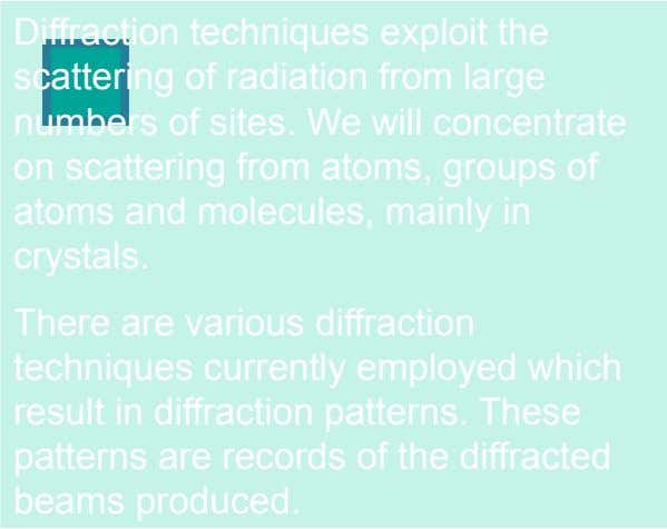 Diffraction techniques exploit the scattering of radiation from large numbers of sites. We will concentrate on