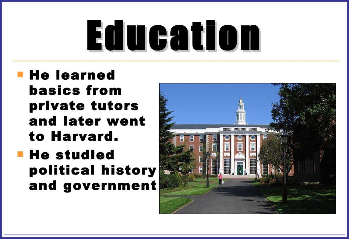 Education Education  He learned basics from private tutors and later went to Harvard.  He