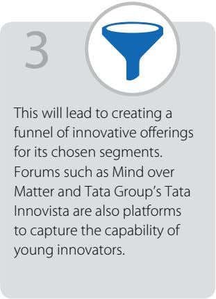 3 This will lead to creating a funnel of innovative offerings for its chosen segments.