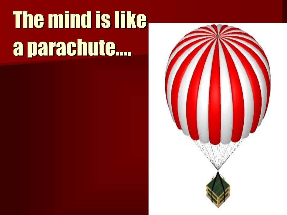 The mind is like a parachute….
