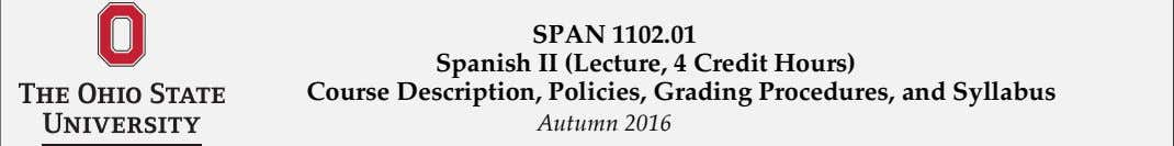 SPAN 1102.01 Spanish II (Lecture, 4 Credit Hours) Course Description, Policies, Grading Procedures, and Syllabus Autumn