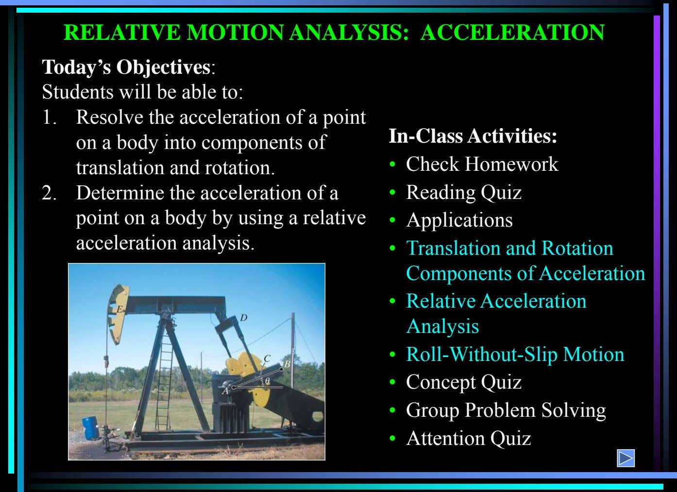 • Relative Acceleration Analysis • Roll-Without-Slip Motion • Concept Quiz • Group Problem Solving • Attention