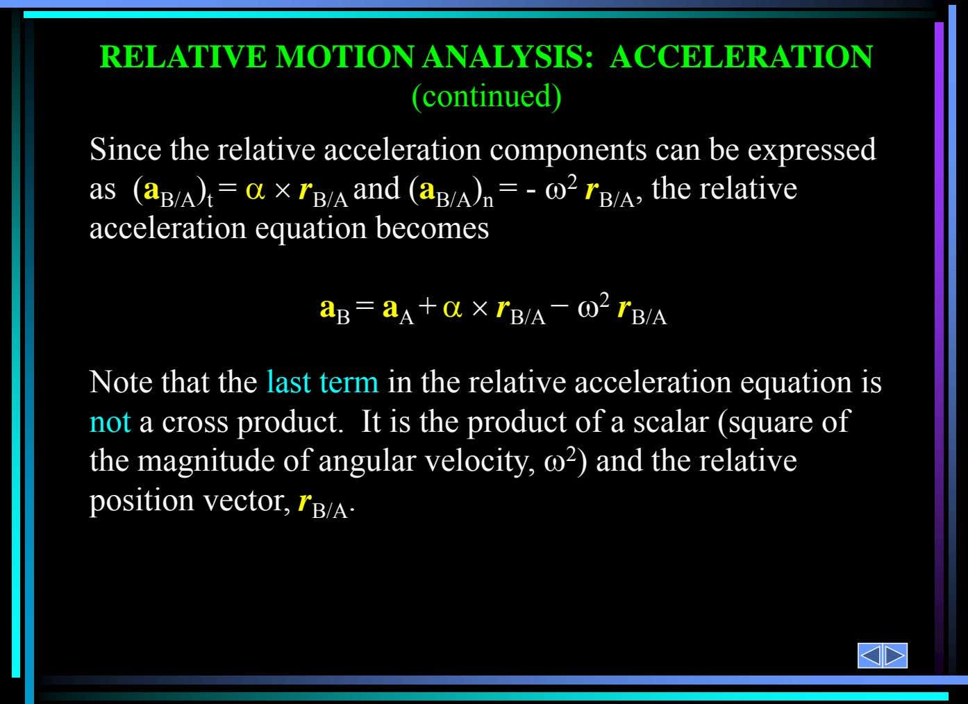 Note that the last term in the relative acceleration equation is not a cross product. It