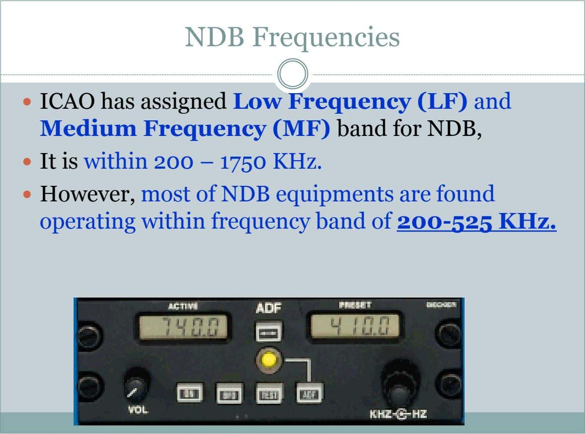 NDB Frequencies  ICAO has assigned Low Frequency (LF) and Medium Frequency (MF) band for