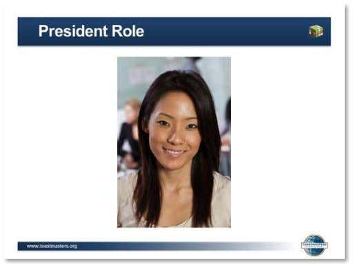 club mission. 1. SHOW the Activity: President Role slide. 2. ASK     ▪ What is