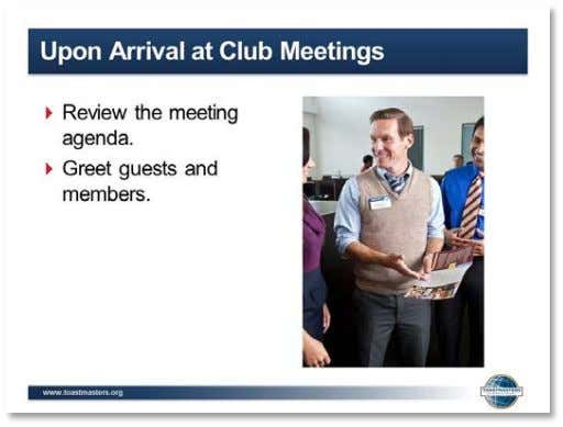 procedure. 5. SHOW the Upon Arrival at Club Meetings slide. 6. PRESENT   ▪ Upon Arrival