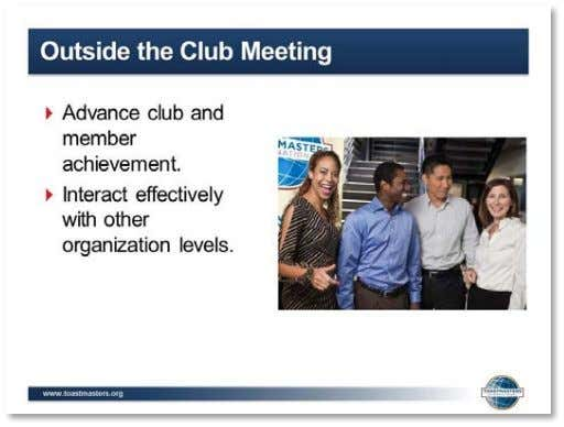 Guide 5. SHOW the Outside the Club Meeting slide. 6. PRESENT ▪ Advance club and member