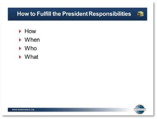 assign two groups to each responsibility. 1. SHOW the Activity: How to Fulfill President Responsibilities slide.