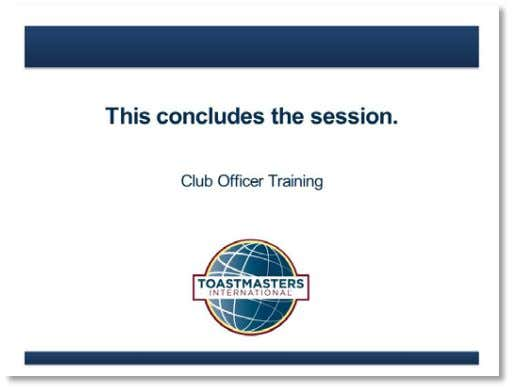 Facilitator Guide Conclusion 1. SHOW the Conclusion slide. 2. PRESENT ▪ Club presidents open and preside
