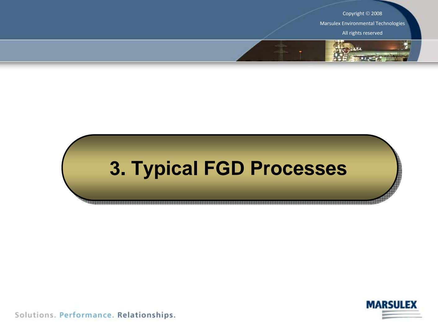 Copyright © 2008 Marsulex Environmental Technologies All rights reserved 3. 3. Typical Typical FGD FGD Processes