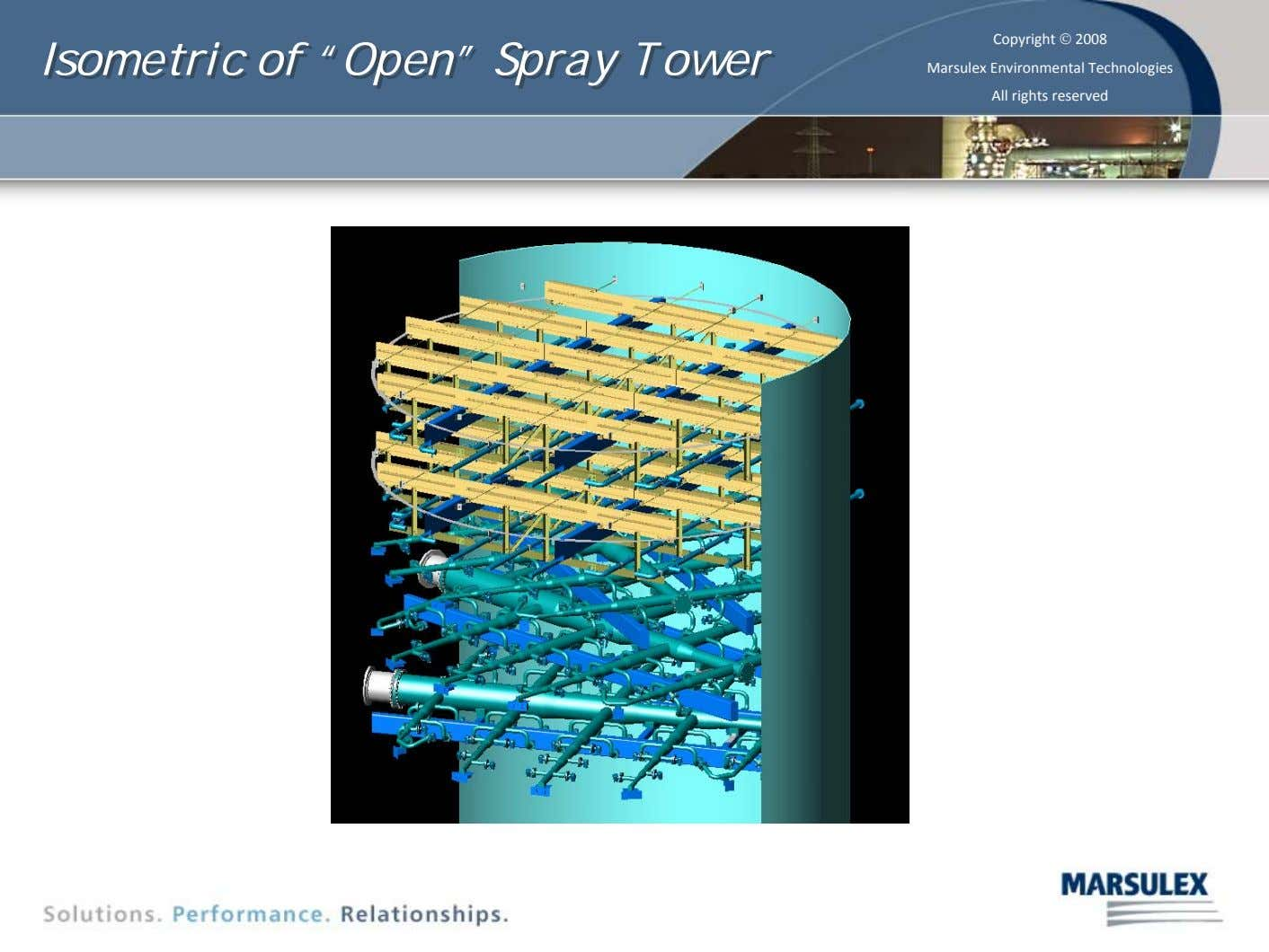 "Isometric Isometric of of ""Open"" ""Open"" Spray Spray Tower Tower Copyright © 2008 Marsulex Environmental Technologies"