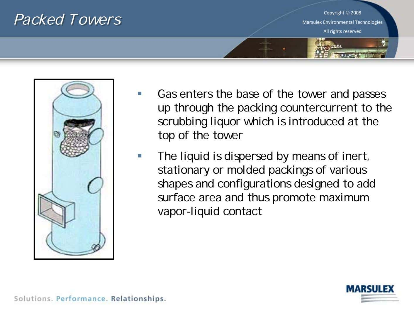 Packed Packed Towers Towers Copyright © 2008 Marsulex Environmental Technologies All rights reserved Gas enters the