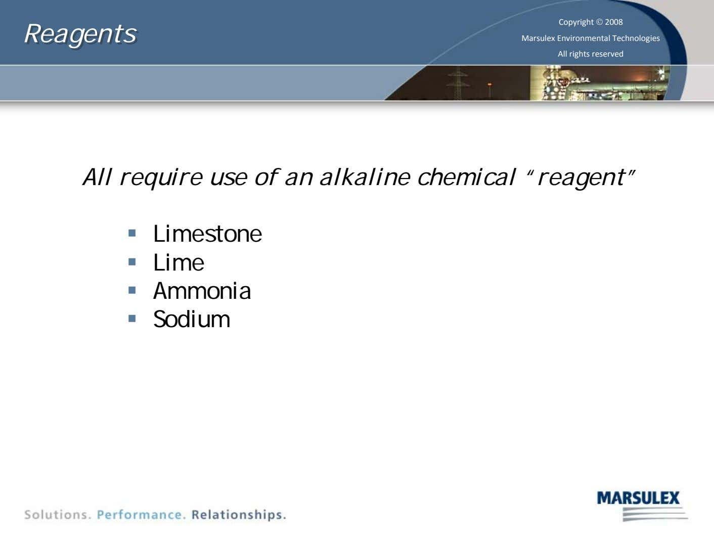 Reagents Reagents Copyright © 2008 Marsulex Environmental Technologies All rights reserved All require use of an