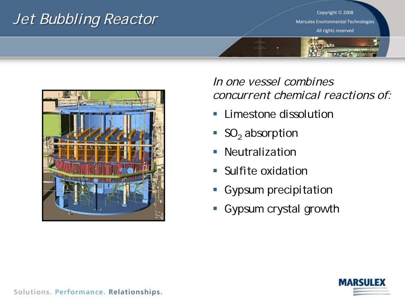 Jet Jet Bubbling Bubbling Reactor Reactor Copyright © 2008 Marsulex Environmental Technologies All rights reserved In