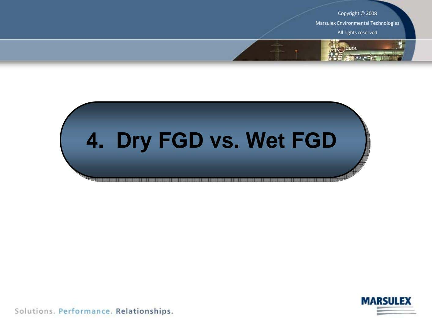 Copyright © 2008 Marsulex Environmental Technologies All rights reserved 4. 4. Dry Dry FGD FGD vs.
