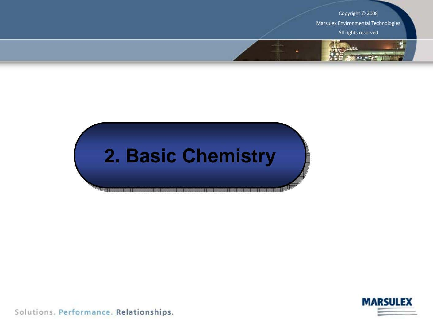 Copyright © 2008 Marsulex Environmental Technologies All rights reserved 2. 2. Basic Basic Chemistry Chemistry 6