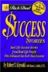 Rich Dad's Success Stories: Real Life Success Stories from Real Life People Who Followed the