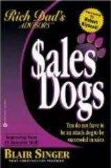 Sales Dogs : You Do Not Have to Be an Attack Dog to Be Successful
