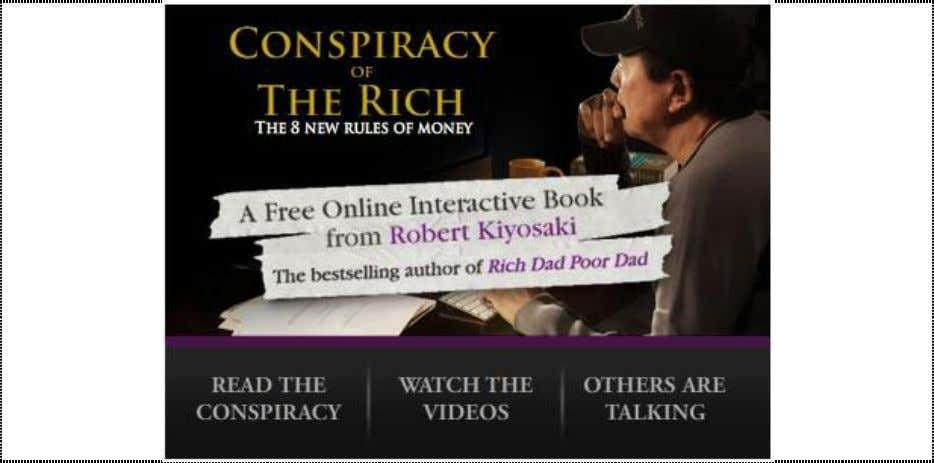 link. It is Free! Link : http://www.conspiracyoftherich.com Note : I provide you the information for you