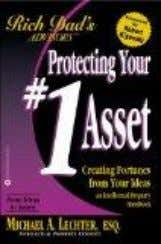 Protecting Your #1 Asset : Creating Fortunes from Your Ideas : An Intellectual Property Handbook