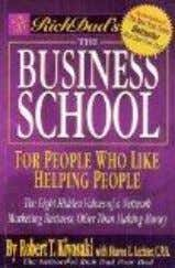 The Business School, For People Who Like Helping People (Rich Dad's- The Eight Hidden Values