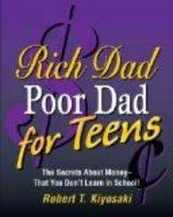 Rich Dad, Poor Dad for Teens: The Secrets About Money--that You Don't Learn in School!