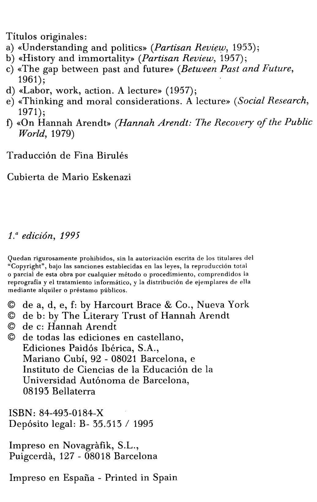 Títulos originales: a) «Understanding and politics» (Partisan Review, 1953); b) «History and immortality» (Partisan