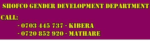 SHOFCO Gender develOpment department Call: - 0703 445 737 - KIBera - 0720 852 920