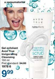 Gel exfoliant Avon True Invigorating Cleansing 150 ml Preţ standard: 34,00 1978 6 9 99