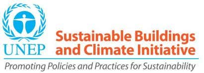 UNEP-SBCI works to promote sustainable building policies and practices worldwide 8 OBJECTIVES: ACTIVITIES and OUTPUTS: